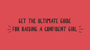 get the Ultimate Guide For Raising A Confident Girl Roadmap