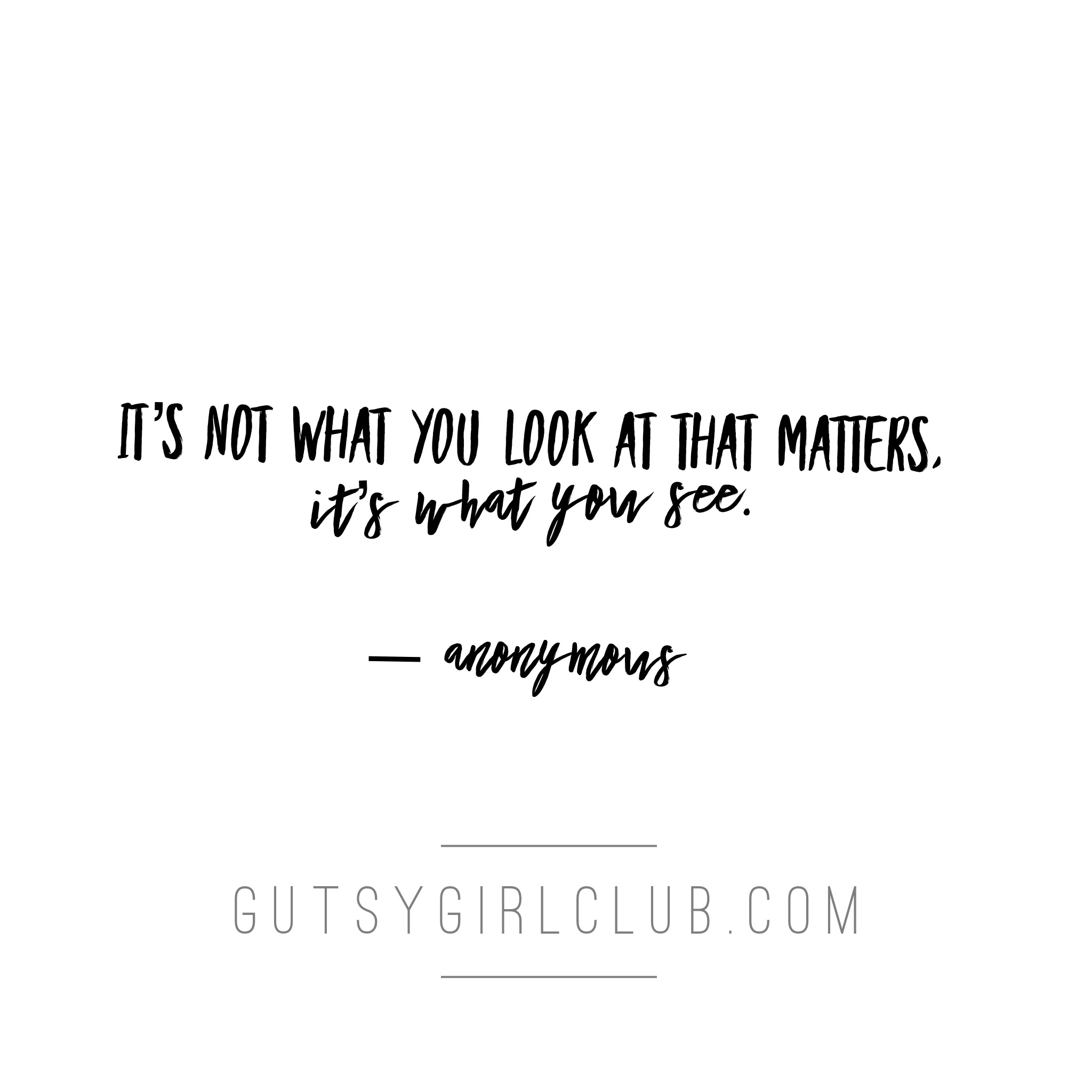 It's not what you look at that matters....it's what you see.
