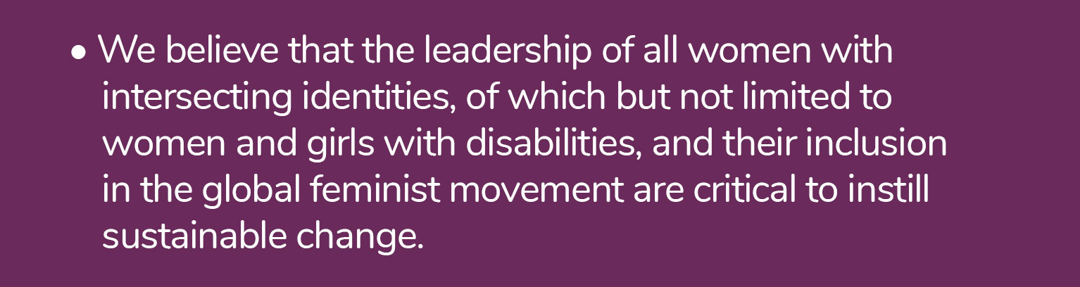 We-believe-that-the-leadership-of-all-women-with-intersecting-identities_-of-which-but-not-limited-to-women-and-girls-with-disabilities_-and-their-inclusion-in-the-global-feminist-movement-are-critical-to-instill-sustainable-change.jpg
