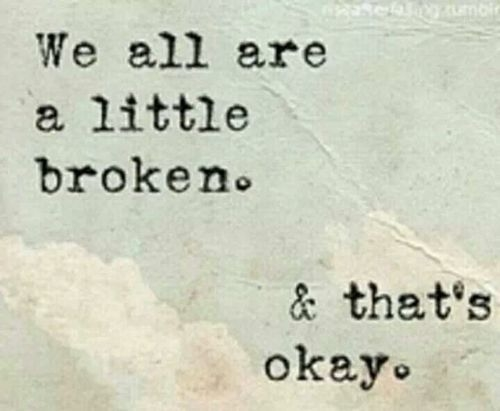 46972-We-All-Are-A-Little-Broken-And-Thats-Okay.jpg