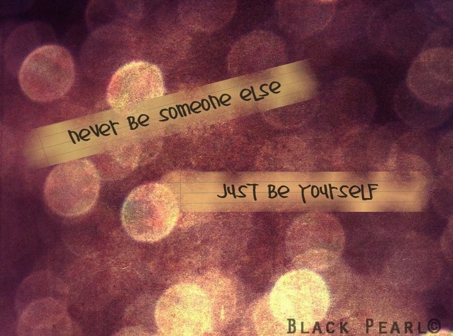 just_be_yourself_by_o0imblackpearl0o-d4aijsp.jpg