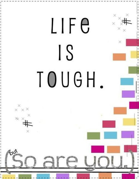 life-is-tough-but-so-are-you.jpg