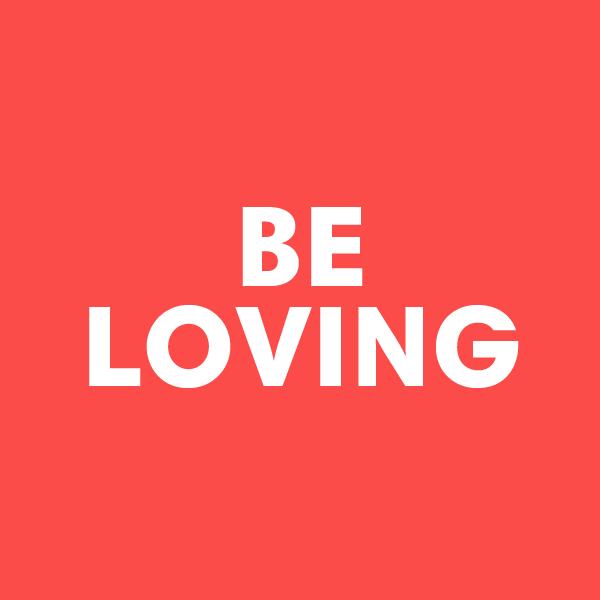 Be Loving
