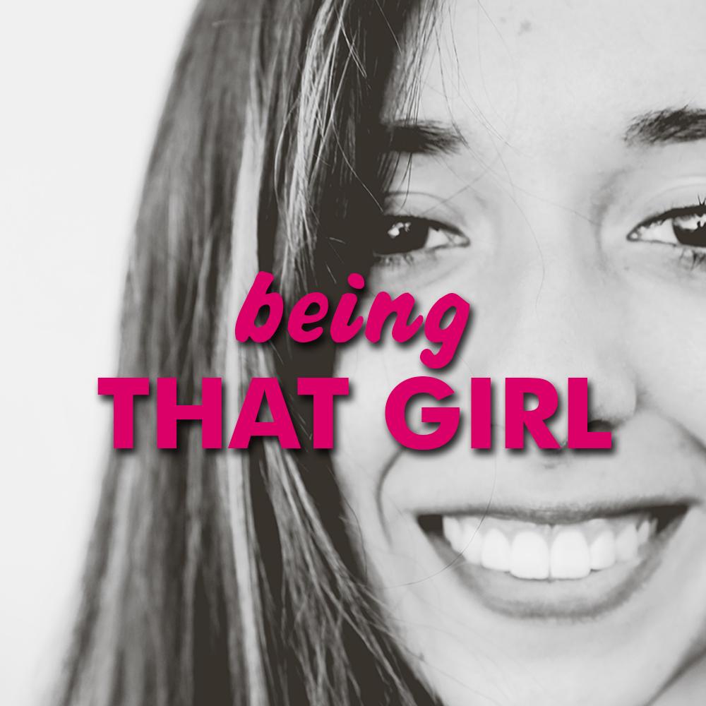 Being THAT GIRL