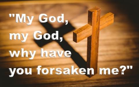 Why-Did-Jesus-Say-On-The-Cross-That-God-Had-Forsaken-Him.jpg