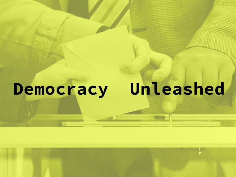 Democracy Unleashed
