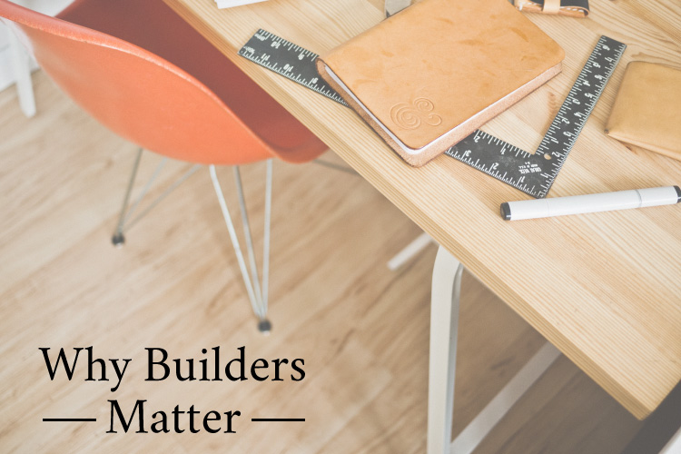 Blog Post: Why Builders Matter