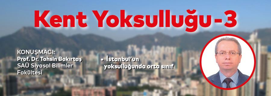 Kent Yoksulluğu Söyleşisi 3 - İstanbul'un Yoksulluğunda Orta Sınıf