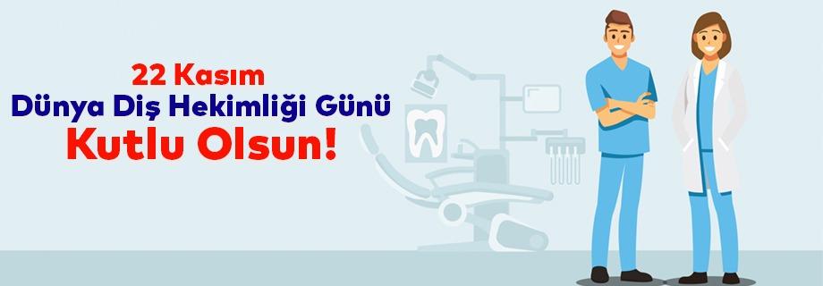 22 Kasım Dünya Diş Hekimliği Günü Kutlu Olsun