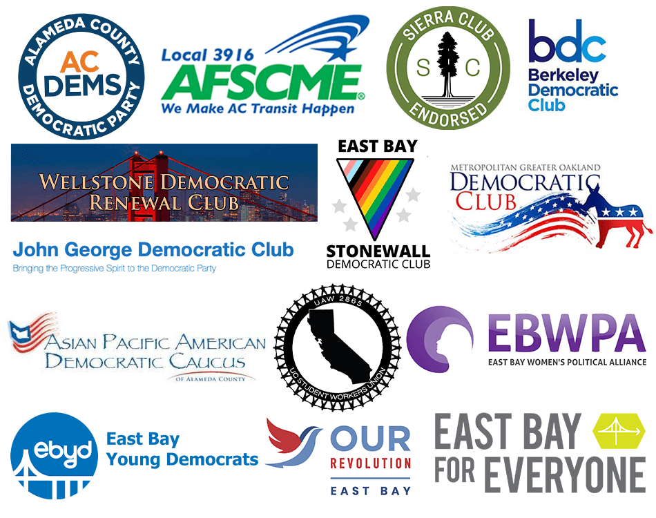 Alameda County Democratic Party, AFSCME Local 3916, Sierra Club, Berkeley Democratic Club, Wellstone Democratic Renewal Club, East Bay Stonewall Democratic Club, East Bay Young Democrats, MGO Democratic Club, Asian Pacific American Democratic Caucus, UAW 2865, East Bay Women's Political Alliance, Our Revolution East Bay, East Bay for Everyone,