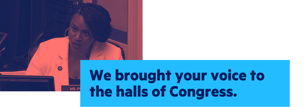 We brought your voice to the halls of Congress