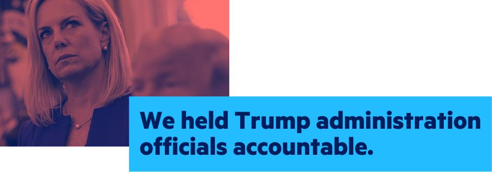 We held Trump officials accountable
