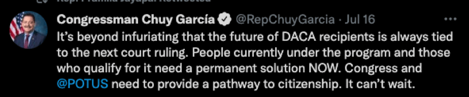 Congressman Chuy Garcia Tweet: It's beyond infuratiating that the future of DACA recipients is always tied to the next court ruling. People currently under the program and those who qualify for it need a permanent solution NOW. Congress and @Potus need to provide a pathway to citizenship. It can't wait