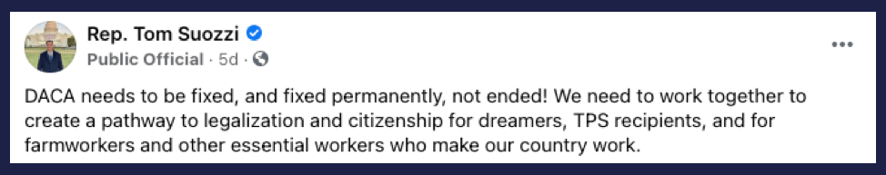 Facebook post from Rep. Suozzi: DACA needs to be fixed, and fixed permanently, not ended! We need to work together to create a pathway to legalization and citizenship for dreamers, TPS recipients, and for farmworkers and other essential workers who make our country work.