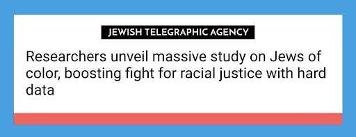 Headline from Jewish Telegraphic Agency reading Researchers unveil massive study on Jews of color, boosting fight for racial justice with hard data