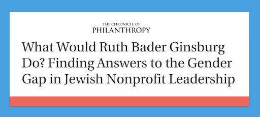 Headline from The Chronicle of Philanthropy reading What Would Ruth Bader Ginsburg Do? Finding Answers to the Gender Gap in Jewish Nonprofit Leadership
