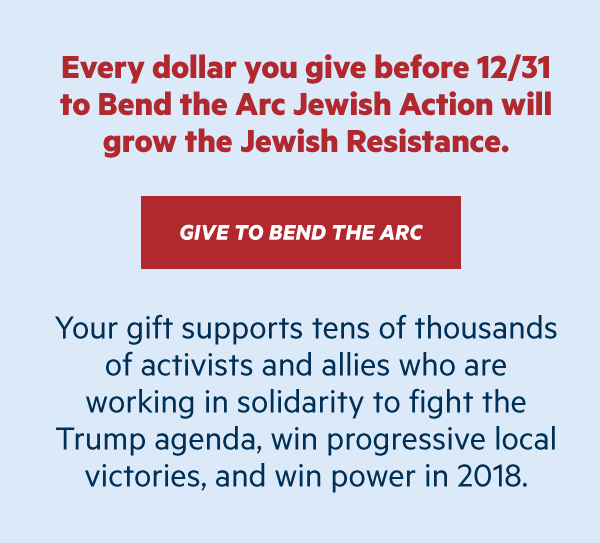 Give to Bend the Arc: Your gift supports tens of thousands of activists and allies who are working in solidarity to fight the Trump agenda, win progressive local victories, and win power in 2018.