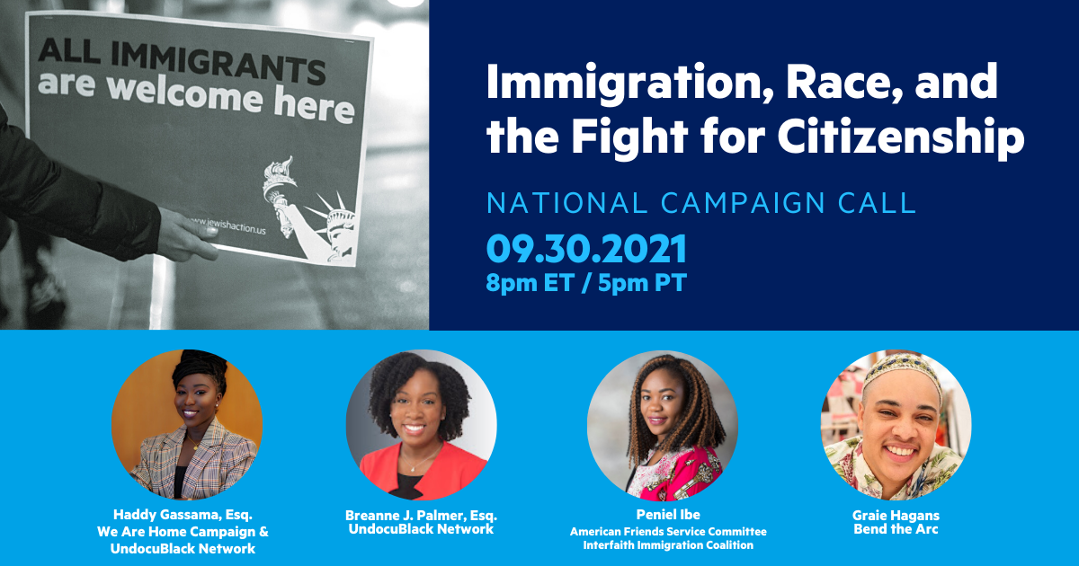 """Image description:  An arm holding a poster that reads """"All Immigrants are welcome here,"""" alongside headshots of the four speakers on the call.  The text on the graphic reads:  Immigration, Race, and the Fight for Citizenship National Campaign Call 09.30.2021 8pm ET / 5pm PT"""