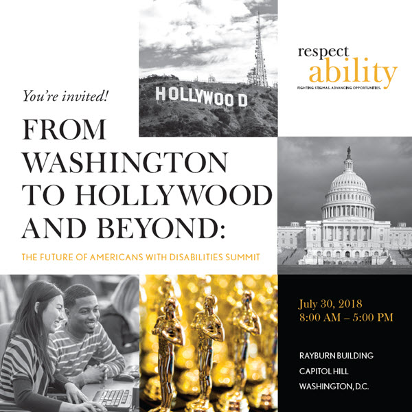 From Washington to Hollywood and Beyond: The Future of Americans with Disabilities. July 30, 8am - 5pm, Rayburn Building, Washington, D.C.