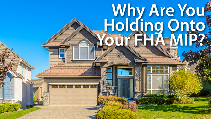 Why-Are-You-Holding-Onto-Your-FHA-MIP.jpg
