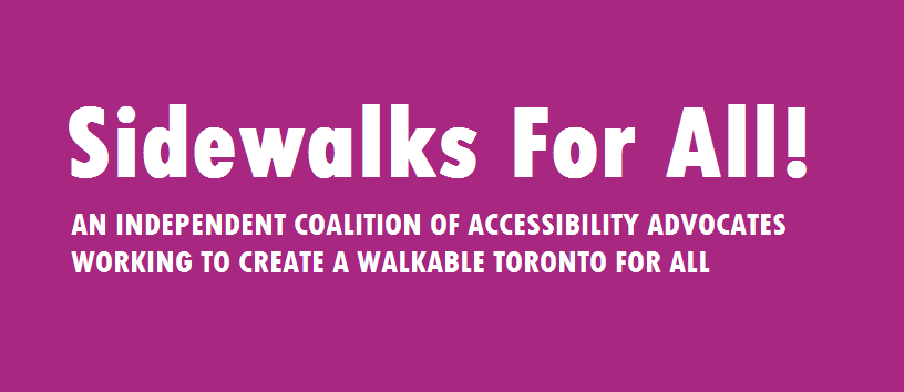 Sidewalks For All is an independent coalition of accessibility advocates working to create a walkable Toronto for all