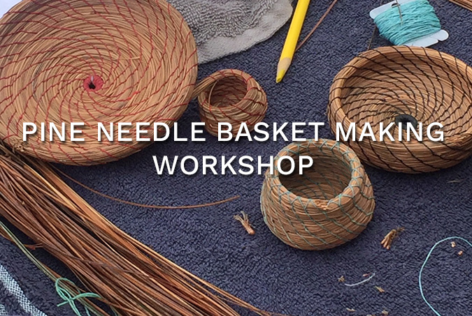 Pine Needle Basket Making Workshop
