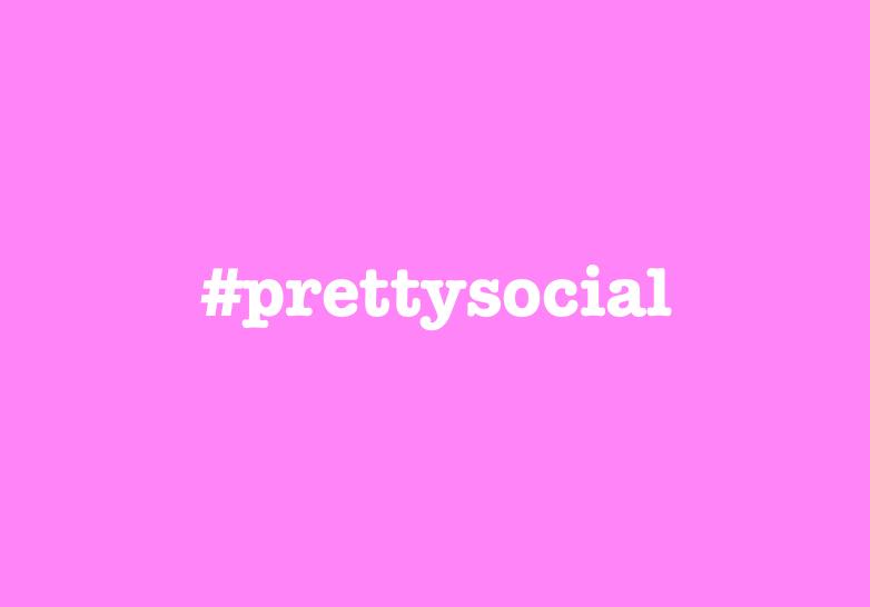 #prettysocial