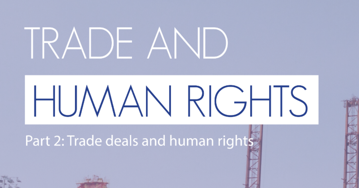 Trade and Human Rights Part 2: Trade deals and human rights