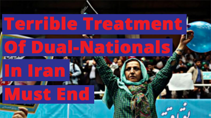 Terrible Treatment Of Dual-Nationals In Iran Must End
