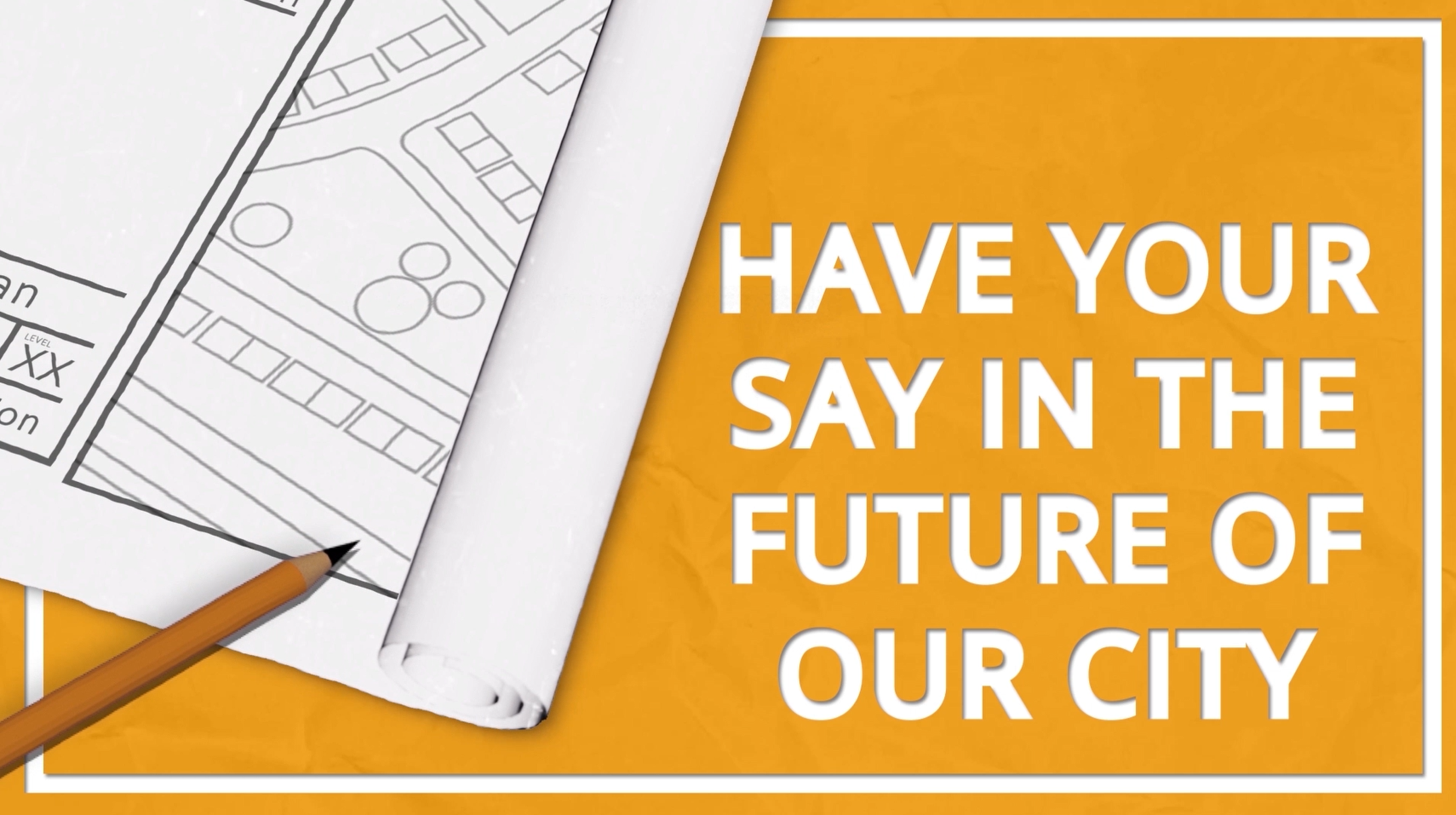 Help Shape the Future of Our City