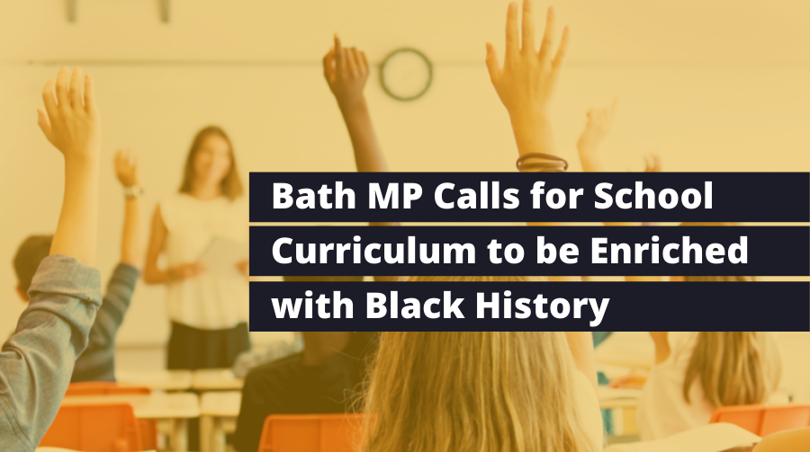 Bath MP Calls for School Curriculum to be Enriched with Black History