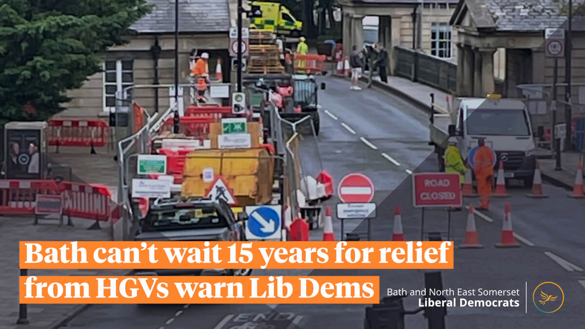 Bath can't wait 15 years for relief from HGVs warn Lib Dems