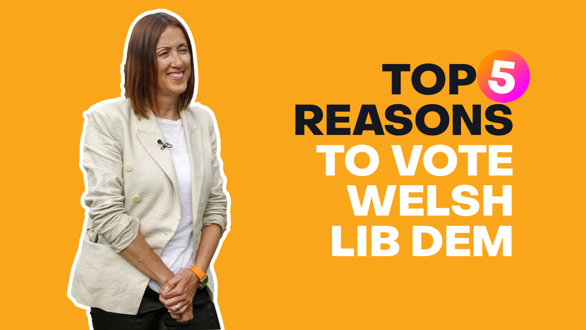 5 great reasons to vote Welsh Lib Dems