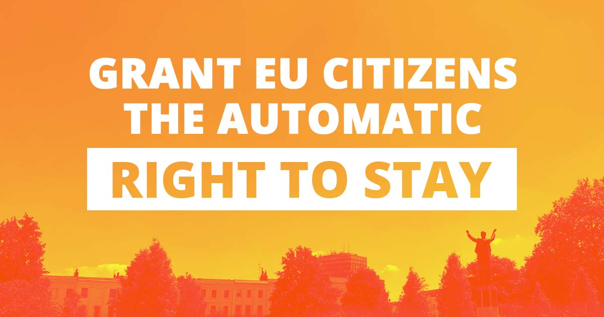 Grant EU citizens the automatic right to stay in the UK.
