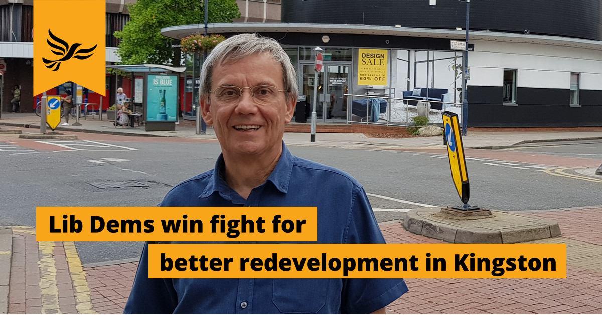 Lib Dems win fight for better redevelopment in Kingston
