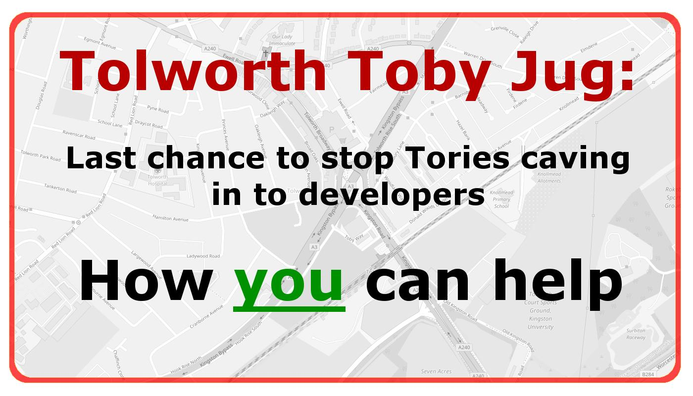 How you can oppose a wall of tower blocks at the Tolworth Toby Jug site.