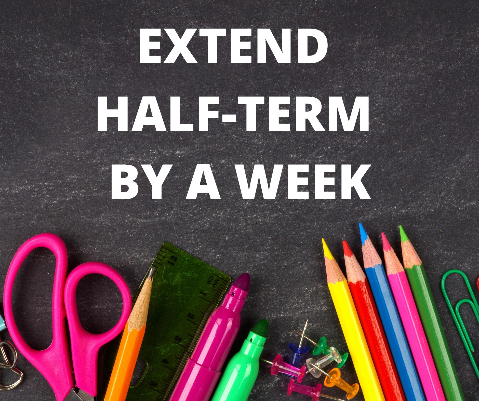 Extend half-term by a week