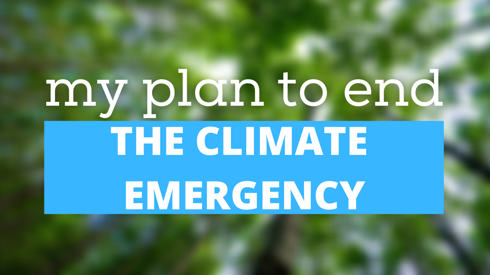 My plan to end the climate emergency