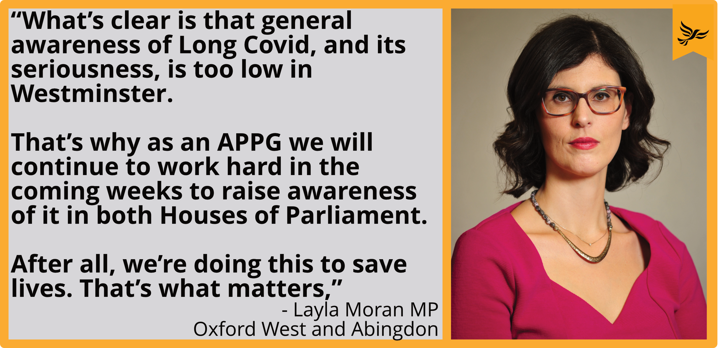 What's clear is that general awareness of Long Covid, and its seriousness, is too low in Westminster. That's why as an APPG we will continue to work hard in the coming weeks to raise awareness of it in both Houses of Parliament. After all, we're doing this to save lives. That's what matters,""