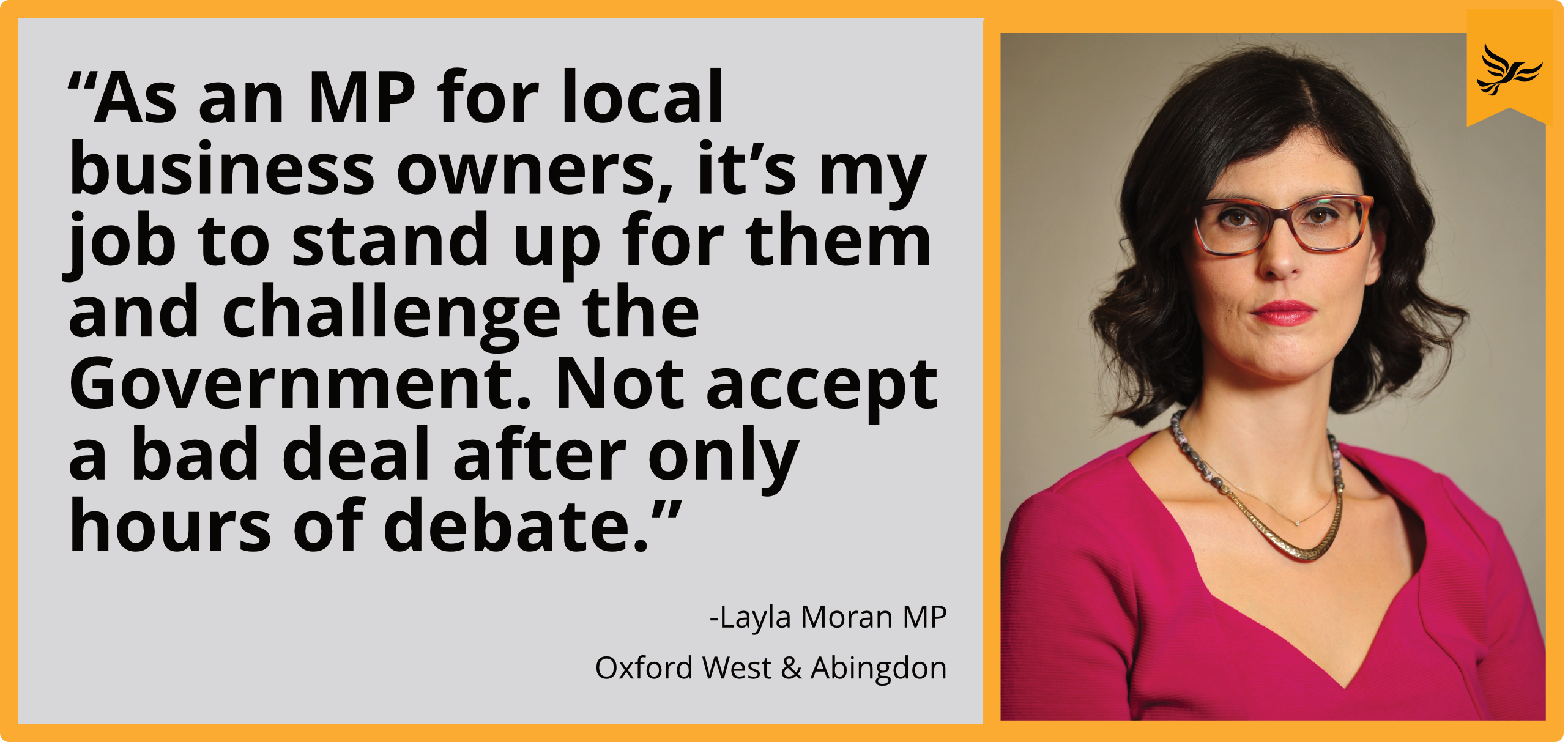 "as an MP for local business owners, ""it's my job to stand up for them and challenge the Government. Not accept a bad deal after only hours of debate."""
