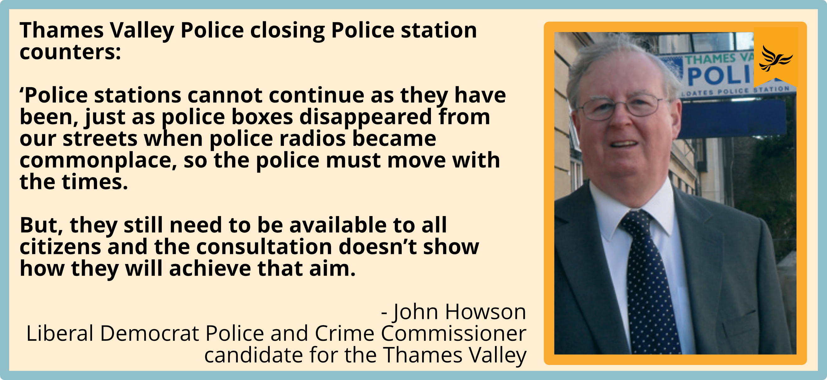'Police stations cannot continue as they have been, just as police boxes disappeared from our streets when police radios became commonplace, so the police must move with the times. But, they still need to be available to all citizens and the consultation doesn't show how they will achieve that aim.