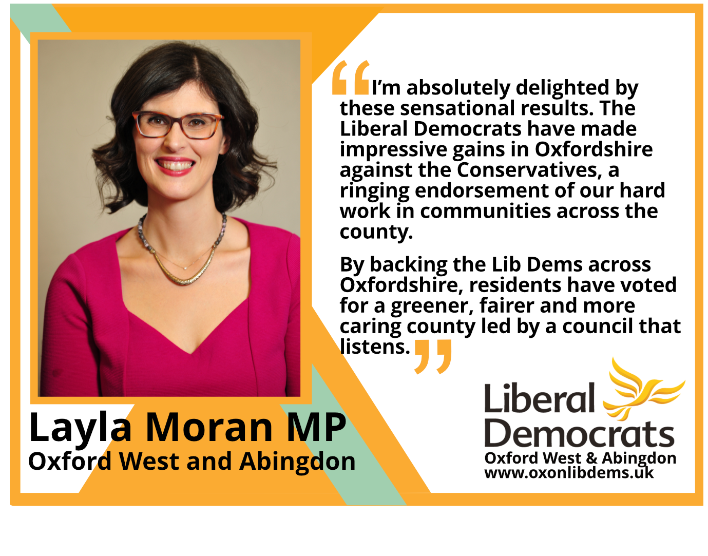 """""""I'm absolutely delighted by these sensational results. The Liberal Democrats have made impressive gains in Oxfordshire against the Conservatives, a ringing endorsement of our hard work in communities across the county. By backing the Lib Dems across Oxfordshire, residents have voted for a greener, fairer and more caring county led by a council that listens."""