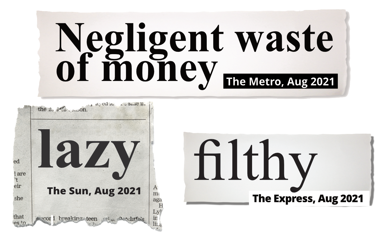 """""""Negligent waste of money"""" The Metro  """"Lazy"""" The Sun  """"Filthy"""" The Express"""