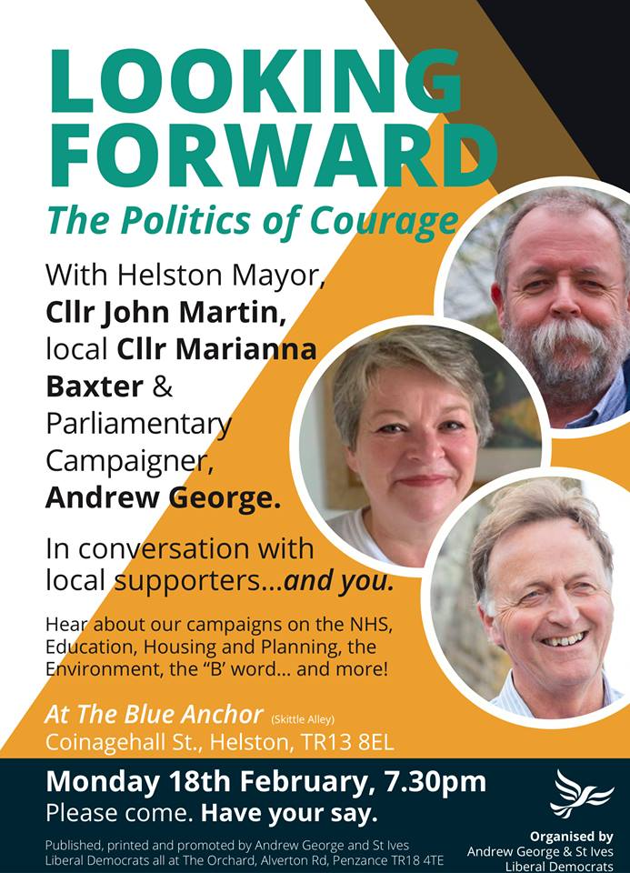 An open meeting with Helston Mayor Cllr John Martin, local campaigner Cllr Marianna Baxter and Parliamentary campaigner Andrew George in conversation with local supporters . . . and you.