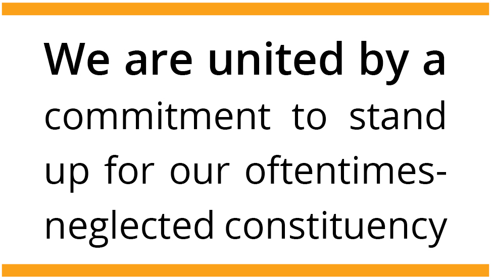 We are united by a commitment to stand up for our oftentimes-neglected constituency