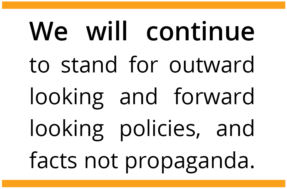 We will continue to stand for outward looking and forward looking policies, and facts not propaganda.