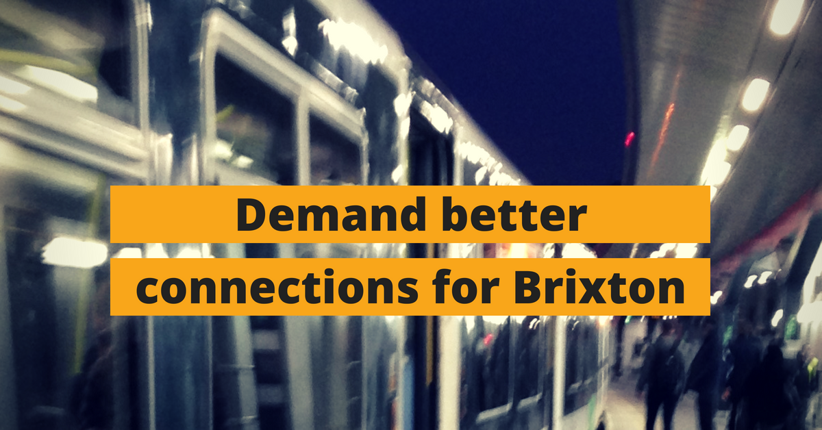 Demand better connections for Brixton