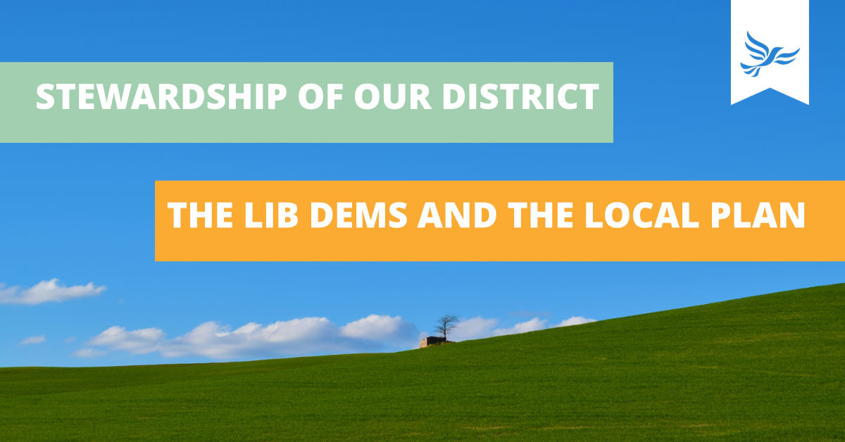 Stewardship of Our District - The Lib Dems and the Local Plan