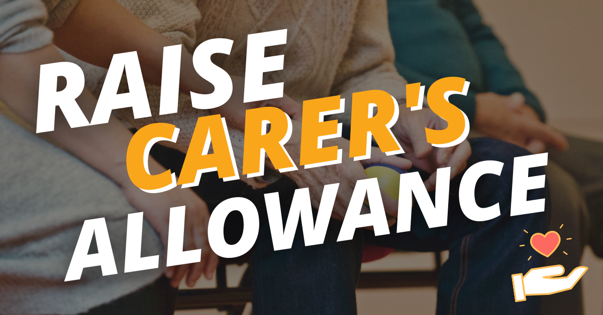 Our Fight to Raise Carer's Allowance