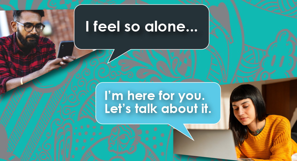"A pair of young people chat over webchat. ""I feel so alone"" - ""I'm here, let's talk about it.""."